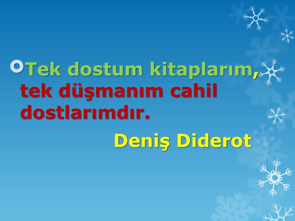 Tek dostum kitaplarım, tek düşmanım cahil dostlarımdır. Deniş Diderot Deniş Diderot