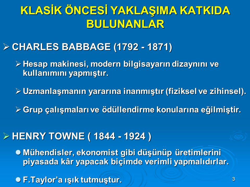 2 KLASİK ÖNCESİ YAKLAŞIMA KATKIDA BULUNANLAR  ROBERT OWEN (1771 - 1858)  İnsan kaynaklarının önemini anlamış, çalışanların çalışma ve yaşam koşullar