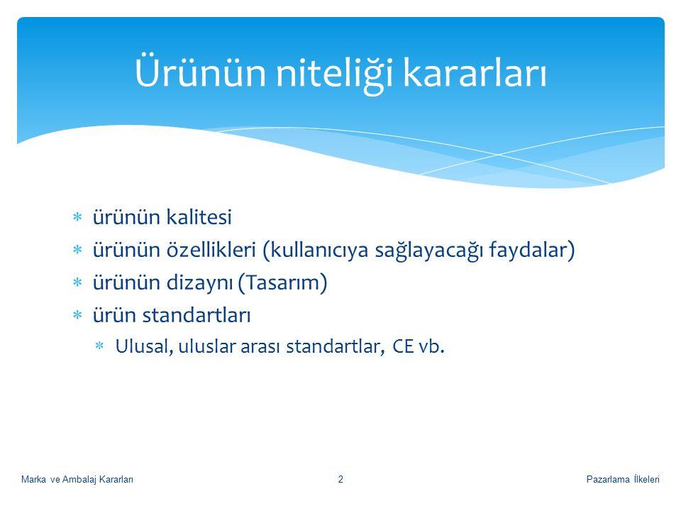  ürünün kalitesi  ürünün özellikleri (kullanıcıya sağlayacağı faydalar)  ürünün dizaynı (Tasarım)  ürün standartları  Ulusal, uluslar arası standartlar, CE vb.