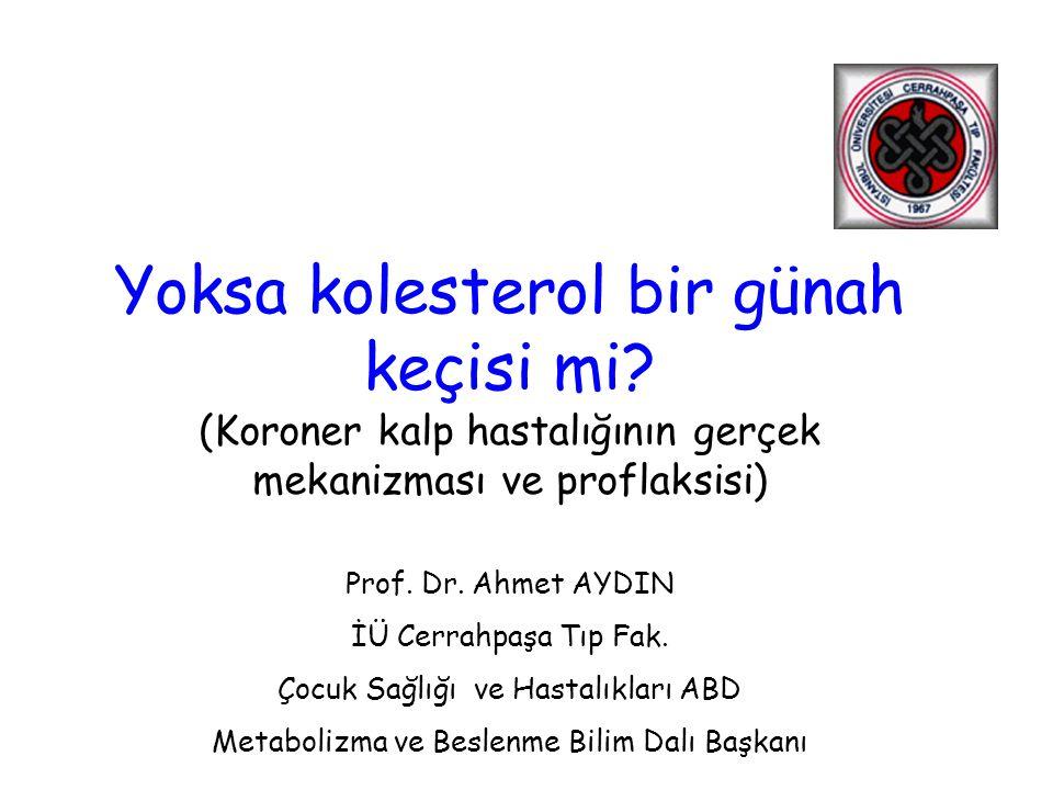 Prof. Dr. Ahmet AYDIN İÜ Cerrahpaşa Tıp Fak. Çocuk Sağlığı ve Hastalıkları ABD Metabolizma ve Beslenme Bilim Dalı Başkanı Yoksa kolesterol bir günah k