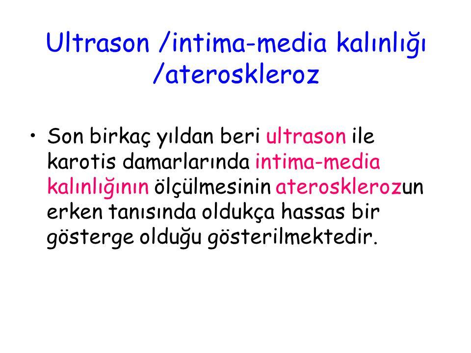 Ultrason /intima-media kalınlığı /ateroskleroz Son birkaç yıldan beri ultrason ile karotis damarlarında intima-media kalınlığının ölçülmesinin aterosk