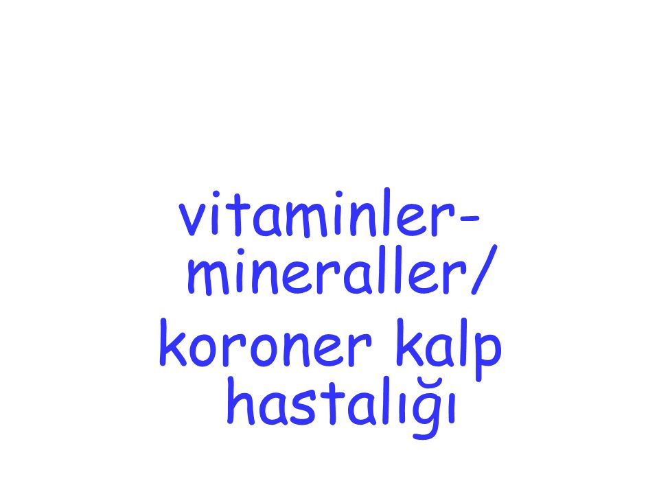 vitaminler- mineraller/ koroner kalp hastalığı