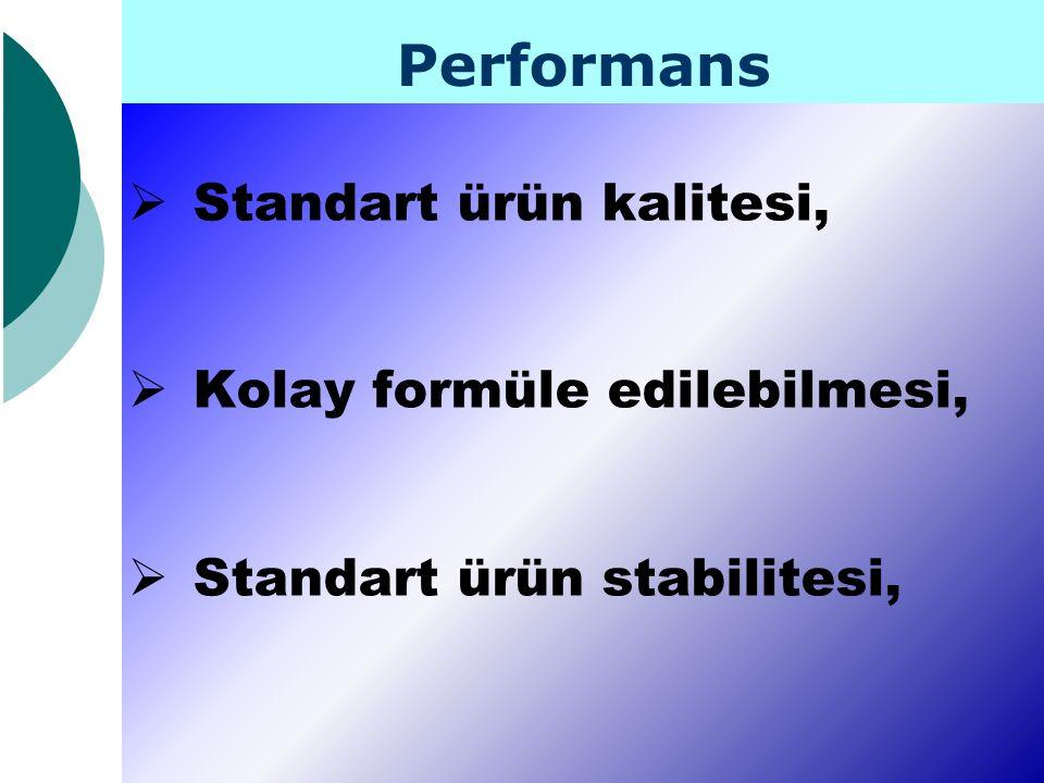 Performans  Standart ürün kalitesi,  Kolay formüle edilebilmesi,  Standart ürün stabilitesi,