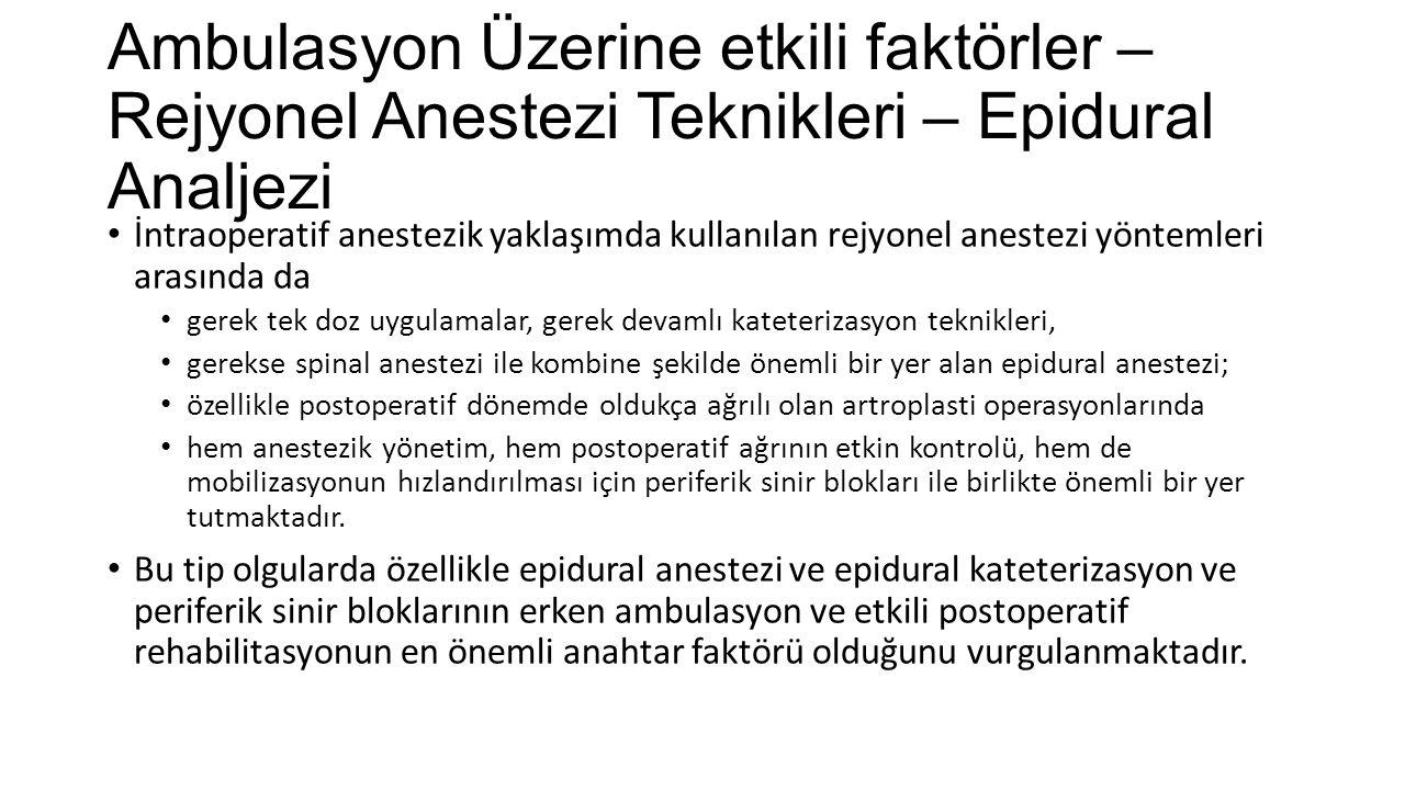 Ambulasyon Üzerine etkili faktörler – Rejyonel Anestezi Teknikleri – Epidural Analjezi İntraoperatif anestezik yaklaşımda kullanılan rejyonel anestezi