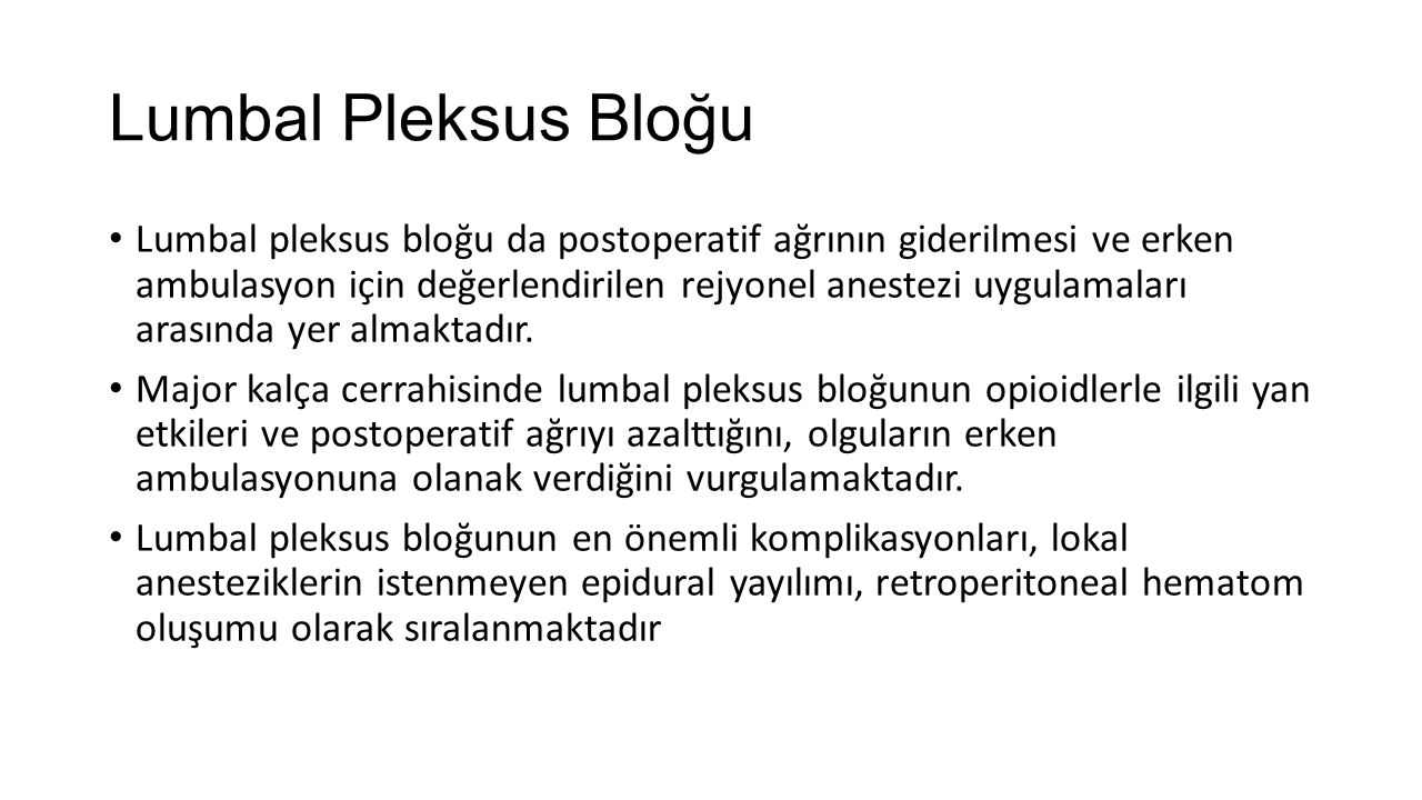 Lumbal Pleksus Bloğu Lumbal pleksus bloğu da postoperatif ağrının giderilmesi ve erken ambulasyon için değerlendirilen rejyonel anestezi uygulamaları