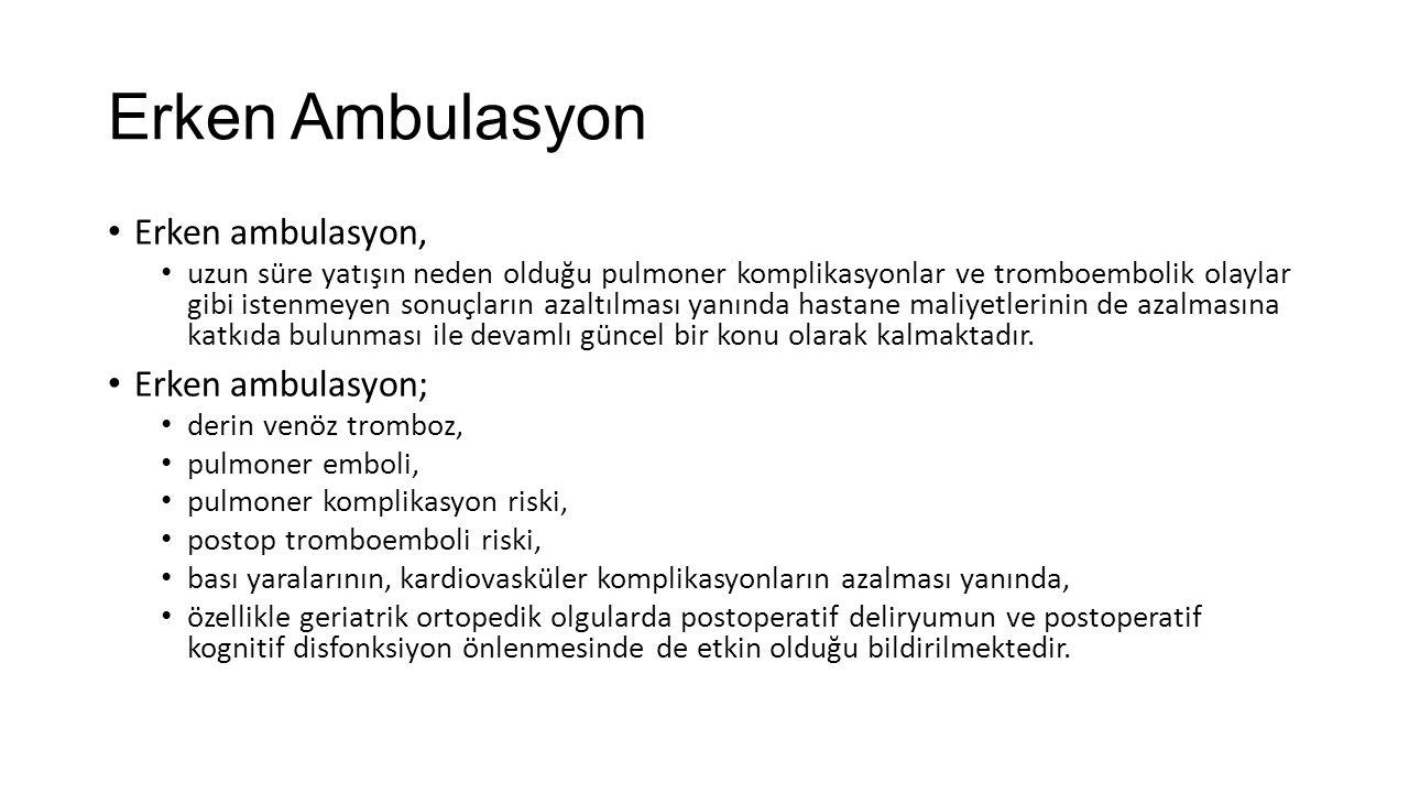 Erken Ambulasyon Erken ambulasyon, uzun süre yatışın neden olduğu pulmoner komplikasyonlar ve tromboembolik olaylar gibi istenmeyen sonuçların azaltıl