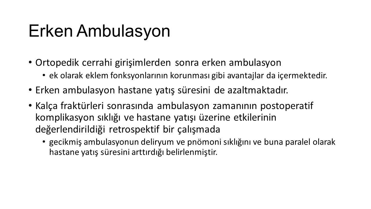 Erken Ambulasyon Ortopedik cerrahi girişimlerden sonra erken ambulasyon ek olarak eklem fonksyonlarının korunması gibi avantajlar da içermektedir. Erk