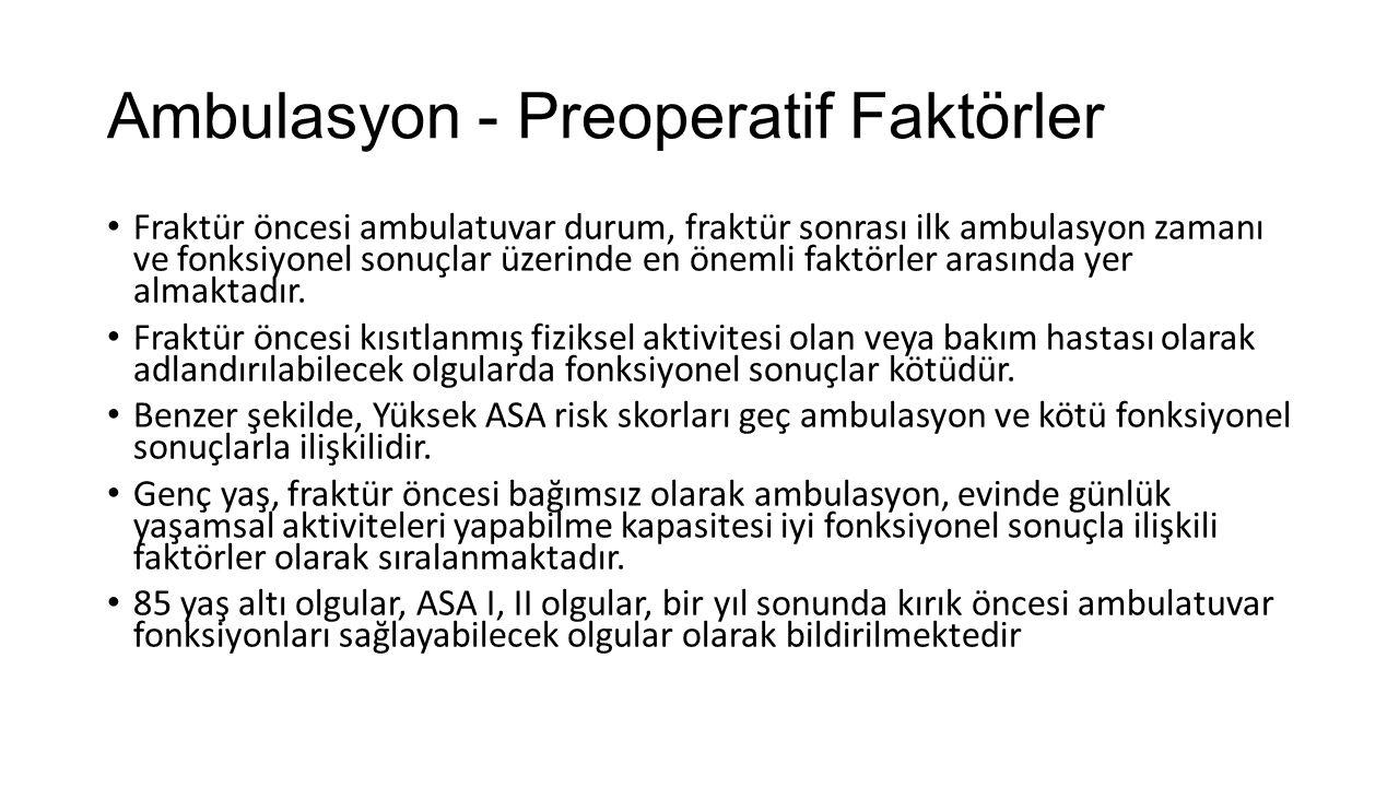 Ambulasyon - Preoperatif Faktörler Fraktür öncesi ambulatuvar durum, fraktür sonrası ilk ambulasyon zamanı ve fonksiyonel sonuçlar üzerinde en önemli