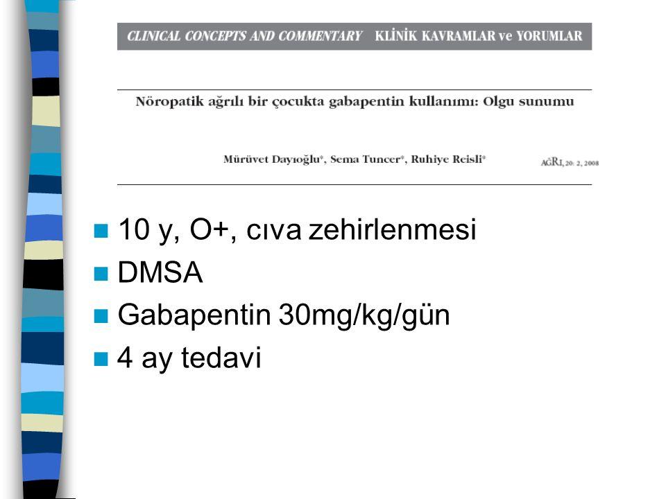 10 y, O+, cıva zehirlenmesi DMSA Gabapentin 30mg/kg/gün 4 ay tedavi