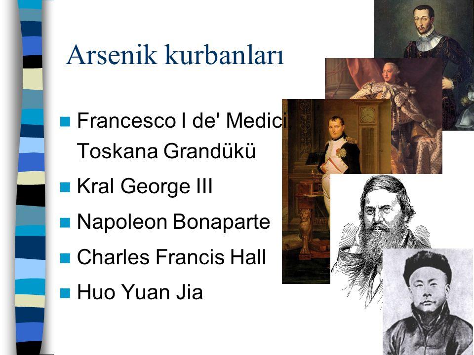 Arsenik kurbanları Francesco I de Medici, Toskana Grandükü Kral George III Napoleon Bonaparte Charles Francis Hall Huo Yuan Jia
