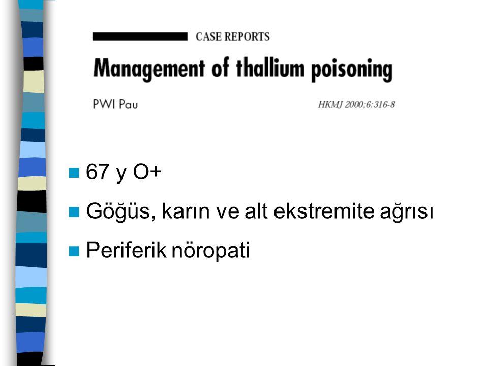 67 y O+ Göğüs, karın ve alt ekstremite ağrısı Periferik nöropati