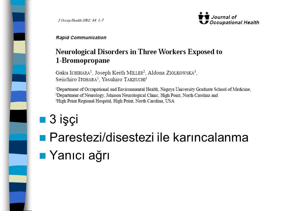 3 işçi Parestezi/disestezi ile karıncalanma Yanıcı ağrı