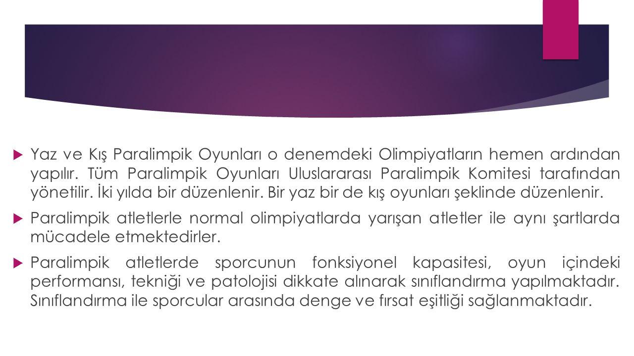  Yaz ve Kış Paralimpik Oyunları o denemdeki Olimpiyatların hemen ardından yapılır. Tüm Paralimpik Oyunları Uluslararası Paralimpik Komitesi tarafında