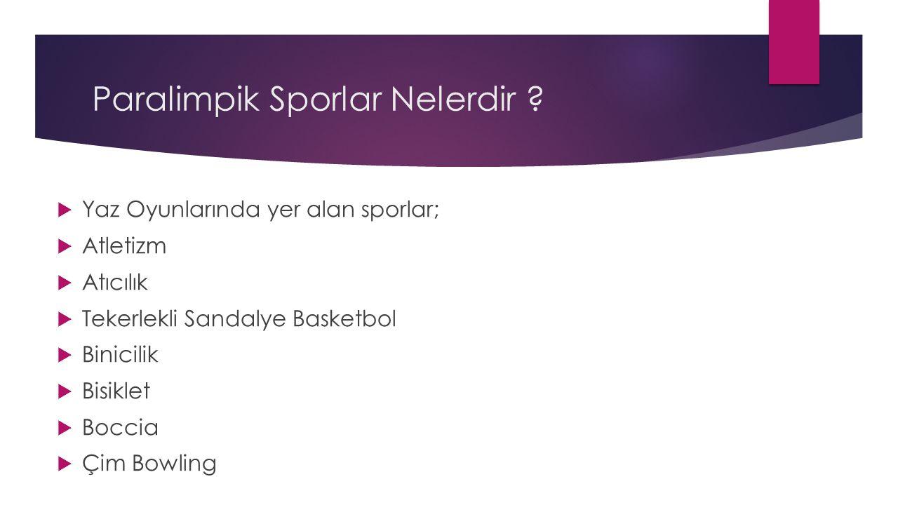 Paralimpik Sporlar Nelerdir ?  Yaz Oyunlarında yer alan sporlar;  Atletizm  Atıcılık  Tekerlekli Sandalye Basketbol  Binicilik  Bisiklet  Bocci
