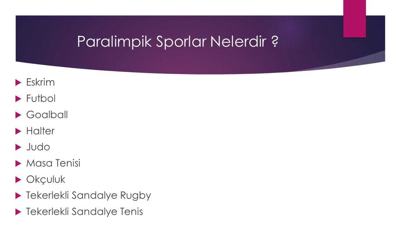  Eskrim  Futbol  Goalball  Halter  Judo  Masa Tenisi  Okçuluk  Tekerlekli Sandalye Rugby  Tekerlekli Sandalye Tenis Paralimpik Sporlar Nelerd