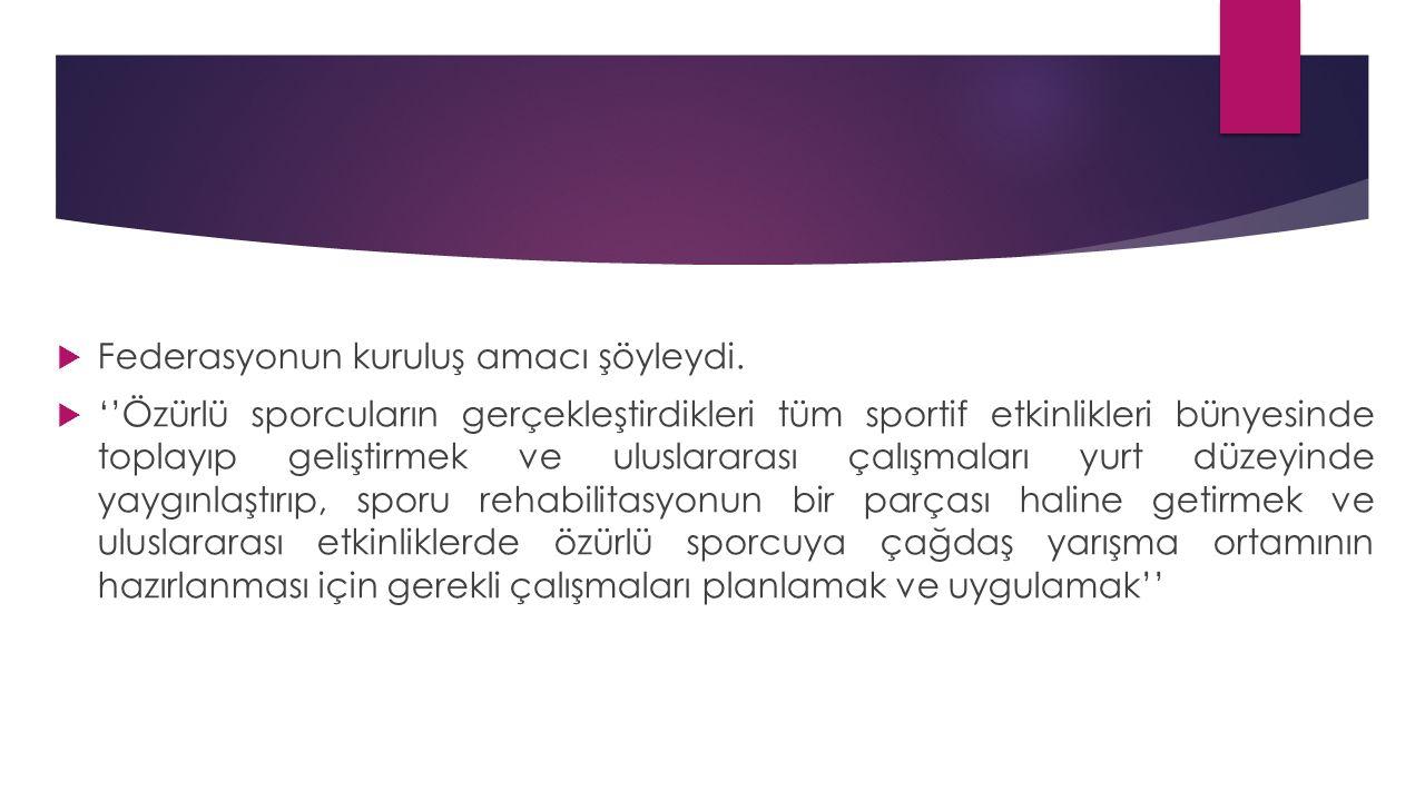  Federasyonun kuruluş amacı şöyleydi.  ''Özürlü sporcuların gerçekleştirdikleri tüm sportif etkinlikleri bünyesinde toplayıp geliştirmek ve uluslara