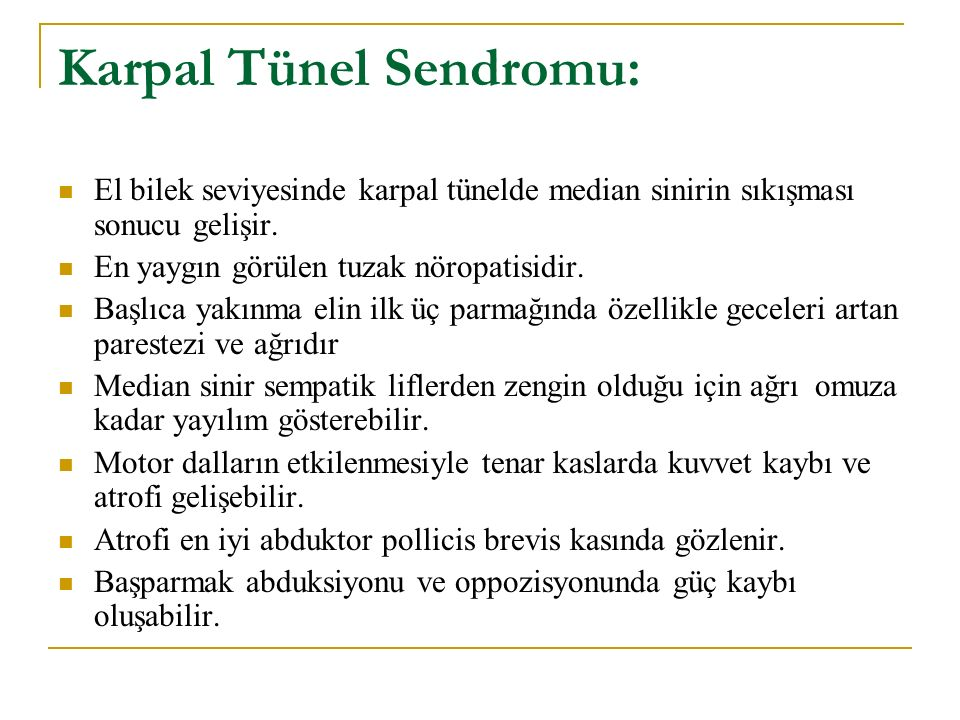 Karpal Tünel Sendromu: El bilek seviyesinde karpal tünelde median sinirin sıkışması sonucu gelişir. En yaygın görülen tuzak nöropatisidir. Başlıca yak