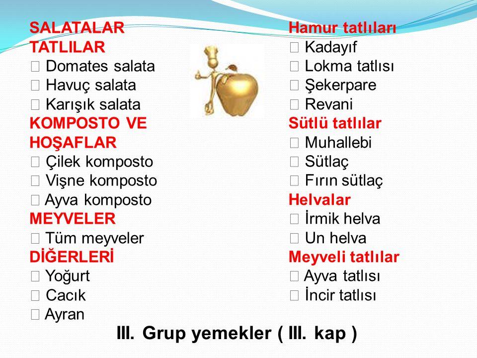 SALATALAR TATLILAR  Domates salata  Havuç salata  Karışık salata KOMPOSTO VE HOŞAFLAR  Çilek komposto  Vişne komposto  Ayva komposto MEYVELER 
