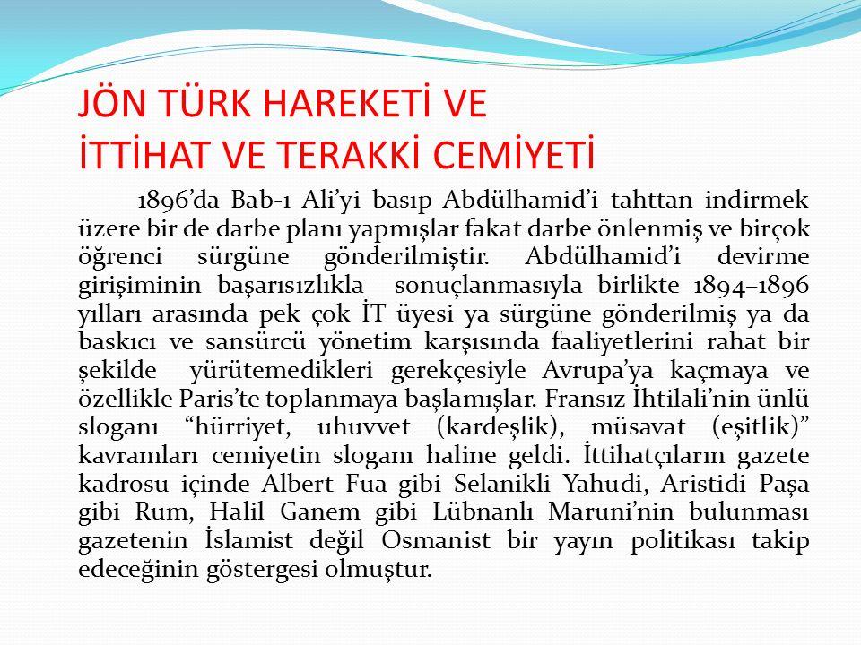 JÖN TÜRK HAREKETİ VE İTTİHAT VE TERAKKİ CEMİYETİ 1896'da Bab-ı Ali'yi basıp Abdülhamid'i tahttan indirmek üzere bir de darbe planı yapmışlar fakat dar