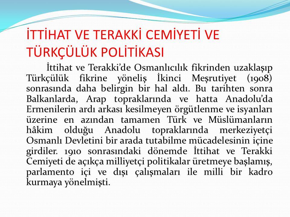 İTTİHAT VE TERAKKİ CEMİYETİ VE TÜRKÇÜLÜK POLİTİKASI İttihat ve Terakki'de Osmanlıcılık fikrinden uzaklaşıp Türkçülük fikrine yöneliş İkinci Meşrutiyet