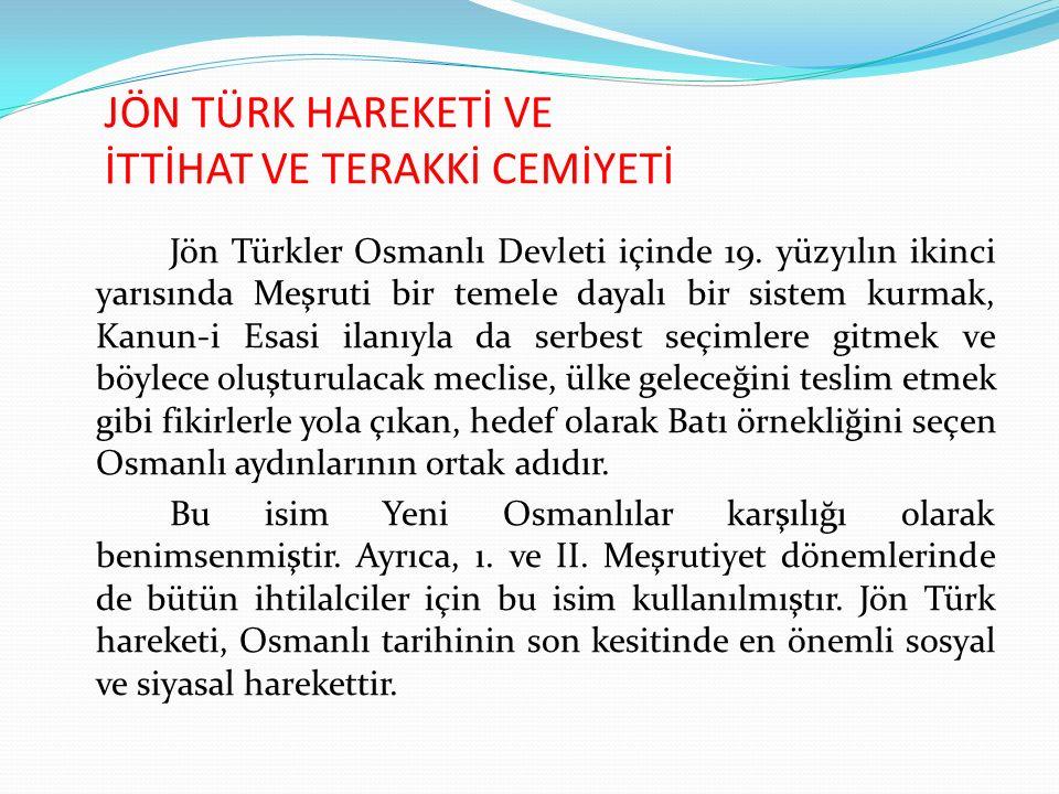 JÖN TÜRK HAREKETİ VE İTTİHAT VE TERAKKİ CEMİYETİ Jön Türkler Osmanlı Devleti içinde 19. yüzyılın ikinci yarısında Meşruti bir temele dayalı bir sistem