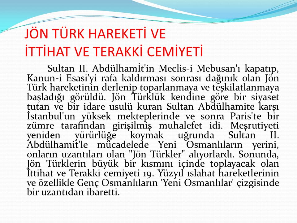 JÖN TÜRK HAREKETİ VE İTTİHAT VE TERAKKİ CEMİYETİ İttihatçılar da Genç Osmanlılar gibi yalnızca İmparatorluğun nasıl kurtulacağı sorunu ile ilgilenmişlerdi.