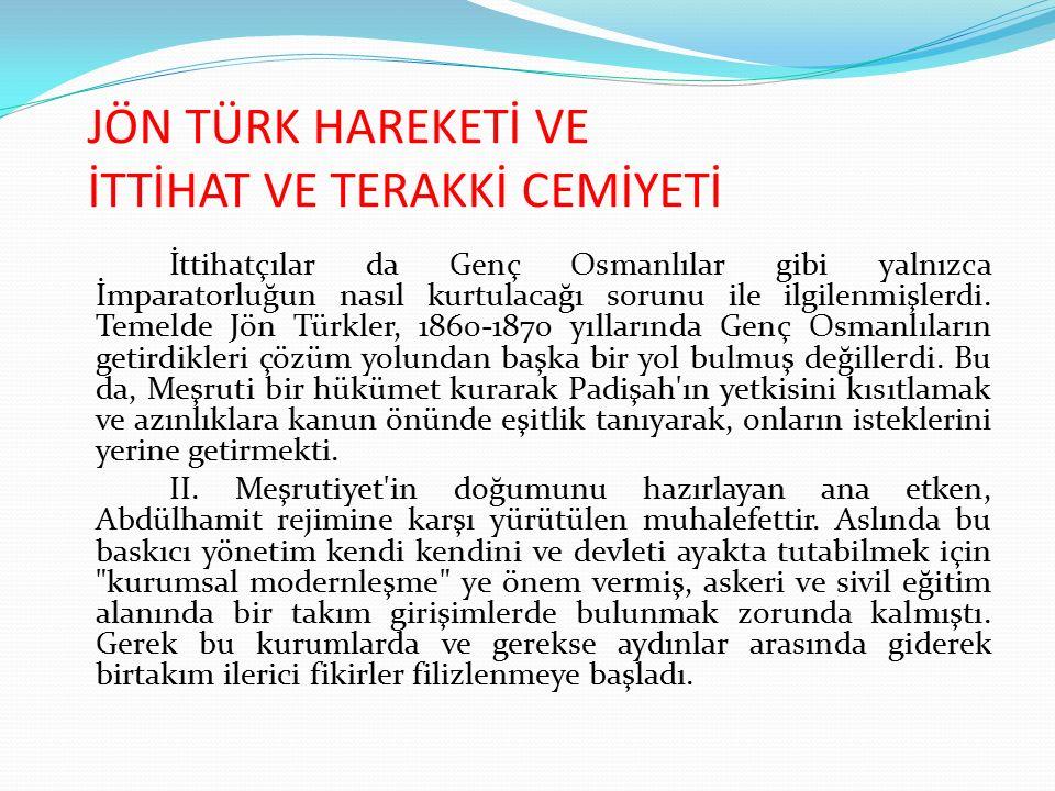 JÖN TÜRK HAREKETİ VE İTTİHAT VE TERAKKİ CEMİYETİ İttihatçılar da Genç Osmanlılar gibi yalnızca İmparatorluğun nasıl kurtulacağı sorunu ile ilgilenmişl