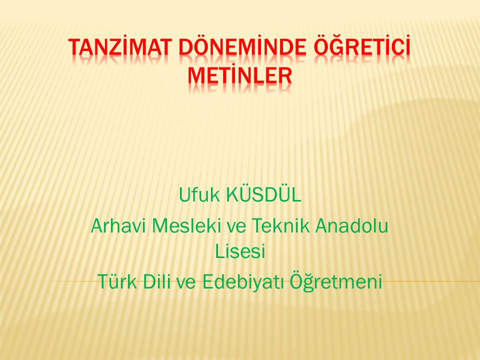 Ufuk KÜSDÜL Arhavi Mesleki ve Teknik Anadolu Lisesi Türk Dili ve Edebiyatı Öğretmeni
