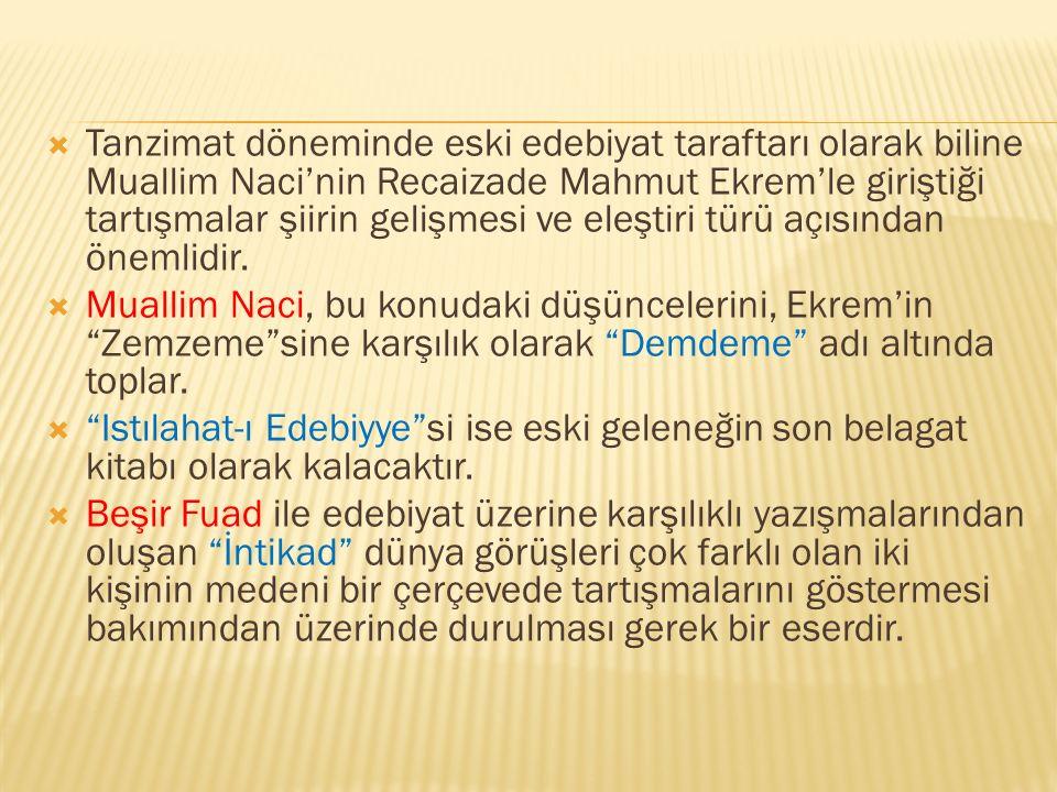  Tanzimat döneminde eski edebiyat taraftarı olarak biline Muallim Naci'nin Recaizade Mahmut Ekrem'le giriştiği tartışmalar şiirin gelişmesi ve eleşti