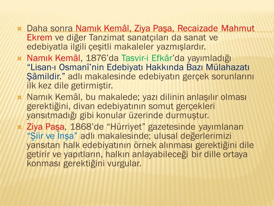  Daha sonra Namık Kemâl, Ziya Paşa, Recaizade Mahmut Ekrem ve diğer Tanzimat sanatçıları da sanat ve edebiyatla ilgili çeşitli makaleler yazmışlardır
