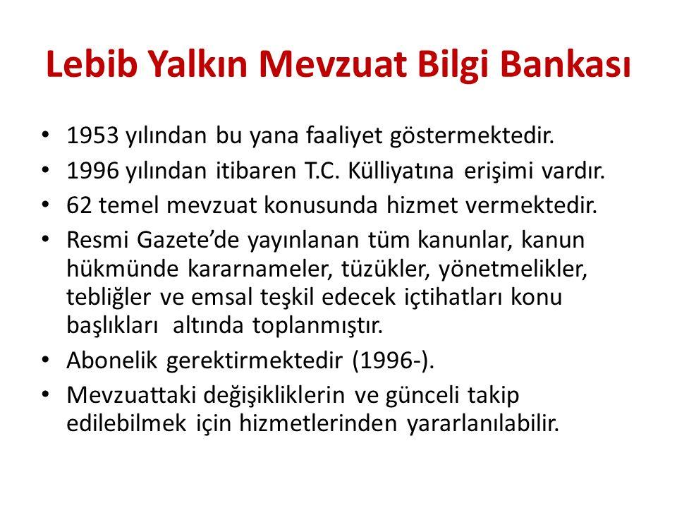 Lebib Yalkın Mevzuat Bilgi Bankası 1953 yılından bu yana faaliyet göstermektedir. 1996 yılından itibaren T.C. Külliyatına erişimi vardır. 62 temel mev