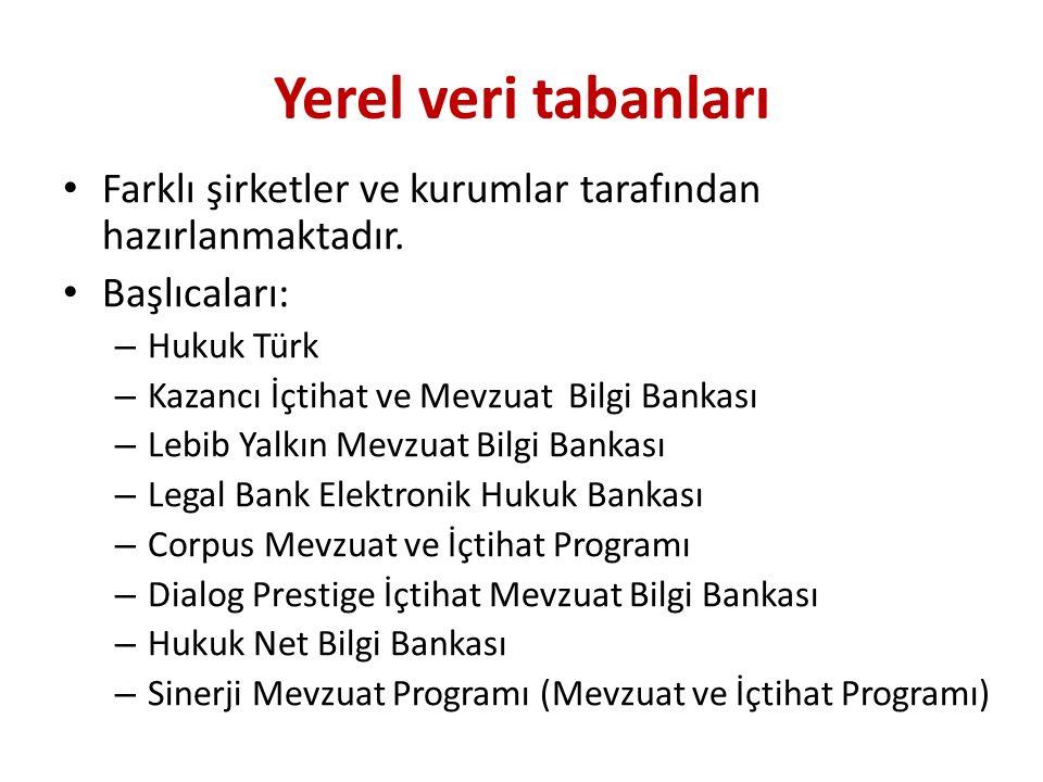 Yerel veri tabanları Farklı şirketler ve kurumlar tarafından hazırlanmaktadır. Başlıcaları: – Hukuk Türk – Kazancı İçtihat ve Mevzuat Bilgi Bankası –