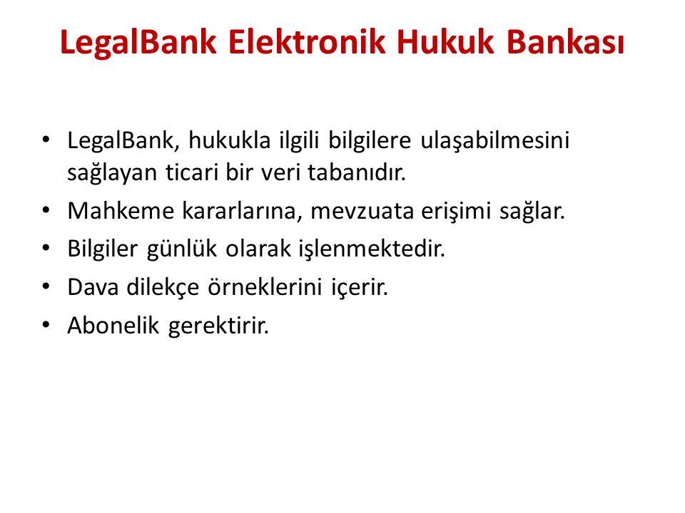 LegalBank Elektronik Hukuk Bankası LegalBank, hukukla ilgili bilgilere ulaşabilmesini sağlayan ticari bir veri tabanıdır. Mahkeme kararlarına, mevzuat