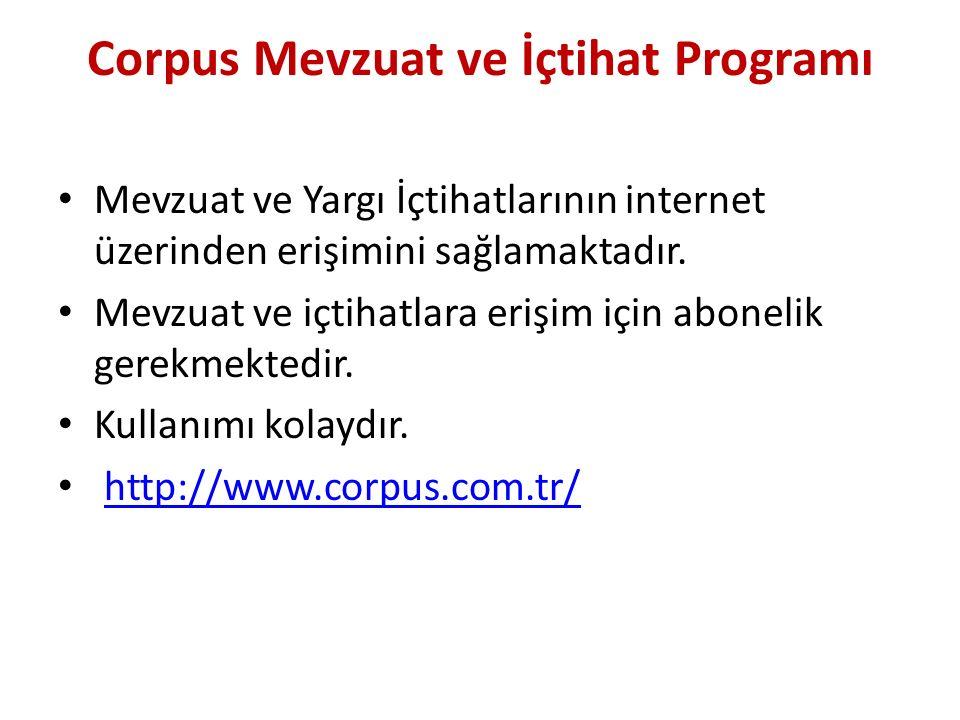 Corpus Mevzuat ve İçtihat Programı Mevzuat ve Yargı İçtihatlarının internet üzerinden erişimini sağlamaktadır. Mevzuat ve içtihatlara erişim için abon