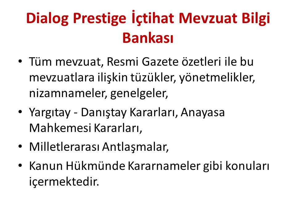 Dialog Prestige İçtihat Mevzuat Bilgi Bankası Tüm mevzuat, Resmi Gazete özetleri ile bu mevzuatlara ilişkin tüzükler, yönetmelikler, nizamnameler, gen