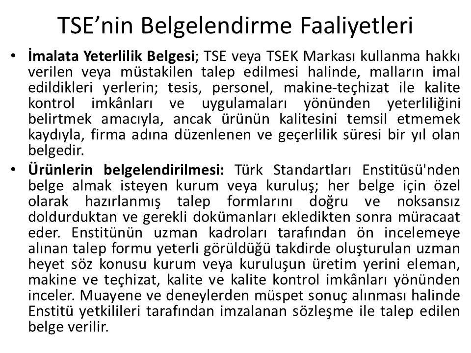 TSE'nin Belgelendirme Faaliyetleri İmalata Yeterlilik Belgesi; TSE veya TSEK Markası kullanma hakkı verilen veya müstakilen talep edilmesi halinde, ma