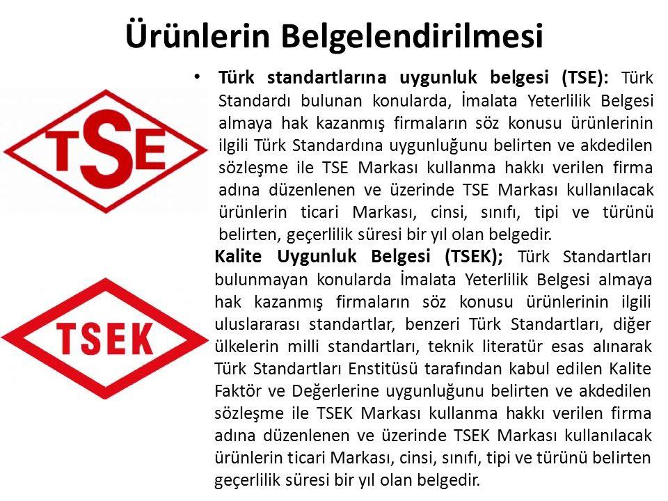 Ürünlerin Belgelendirilmesi Türk standartlarına uygunluk belgesi (TSE): Türk Standardı bulunan konularda, İmalata Yeterlilik Belgesi almaya hak kazanmış firmaların söz konusu ürünlerinin ilgili Türk Standardına uygunluğunu belirten ve akdedilen sözleşme ile TSE Markası kullanma hakkı verilen firma adına düzenlenen ve üzerinde TSE Markası kullanılacak ürünlerin ticari Markası, cinsi, sınıfı, tipi ve türünü belirten, geçerlilik süresi bir yıl olan belgedir.