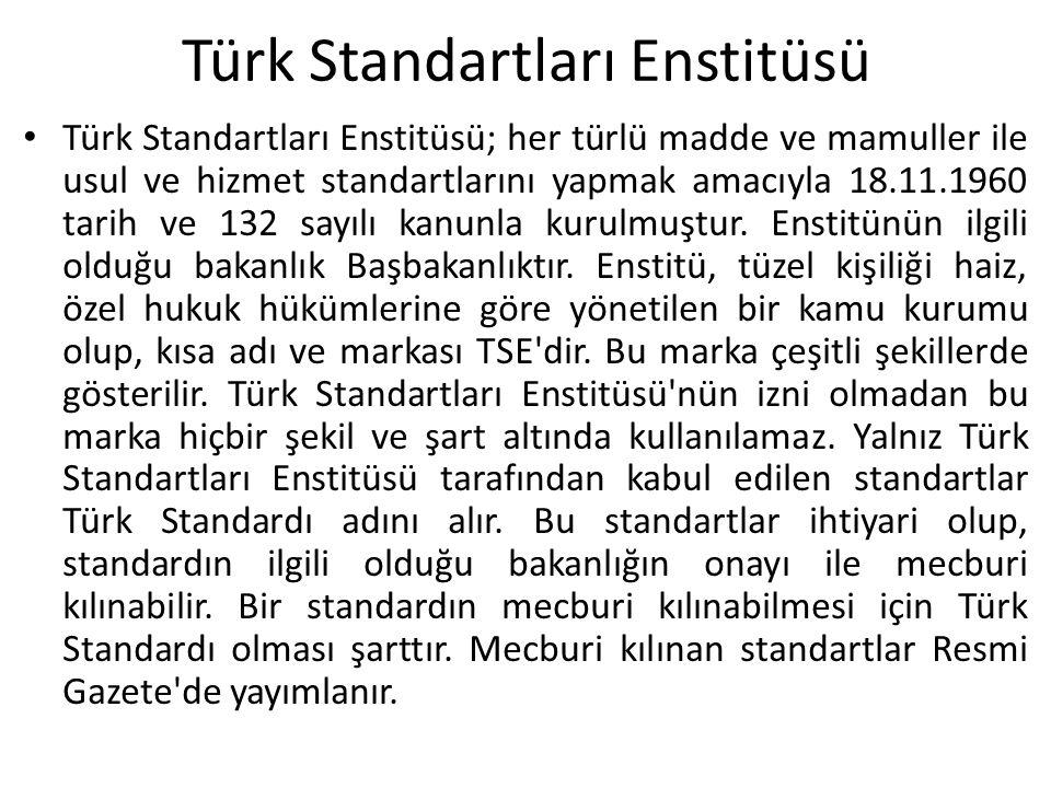 Türk Standartları Enstitüsü Türk Standartları Enstitüsü; her türlü madde ve mamuller ile usul ve hizmet standartlarını yapmak amacıyla 18.11.1960 tari