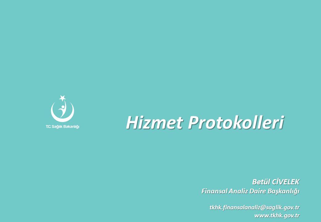Hizmet Protokolleri Betül CİVELEK Finansal Analiz Daire Başkanlığı tkhk.finansalanaliz@saglik.gov.trwww.tkhk.gov.tr