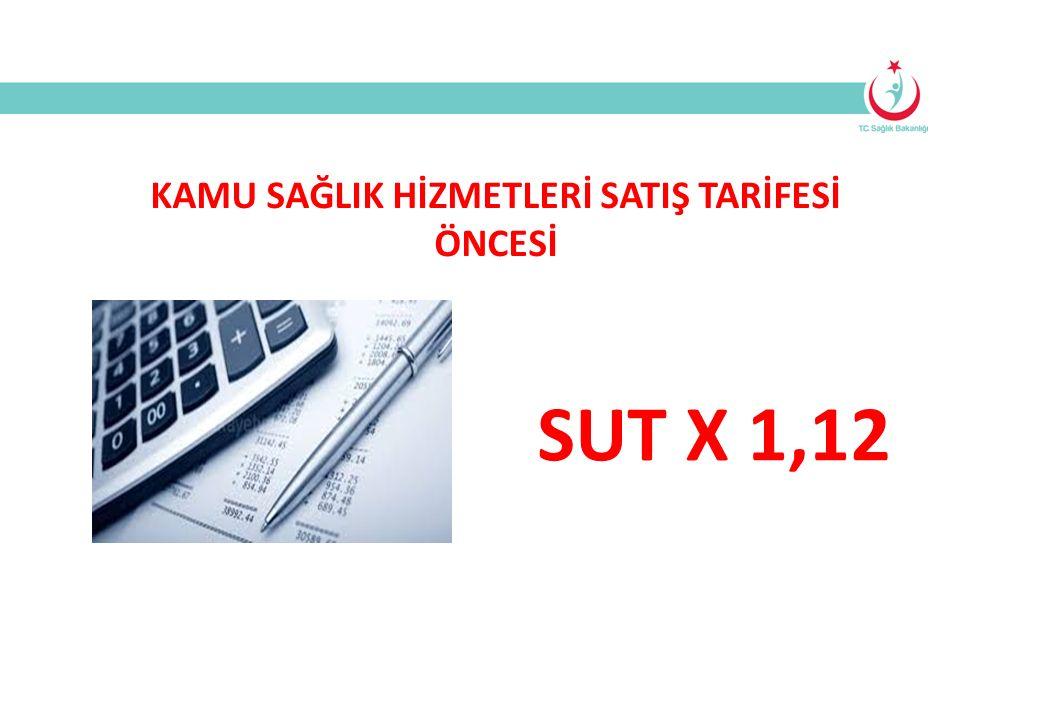 KAMU SAĞLIK HİZMETLERİ SATIŞ TARİFESİ ÖNCESİ SUT X 1,12