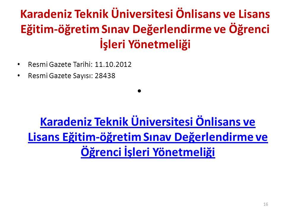 Karadeniz Teknik Üniversitesi Önlisans ve Lisans Eğitim-öğretim Sınav Değerlendirme ve Öğrenci İşleri Yönetmeliği Resmi Gazete Tarihi: 11.10.2012 Resm