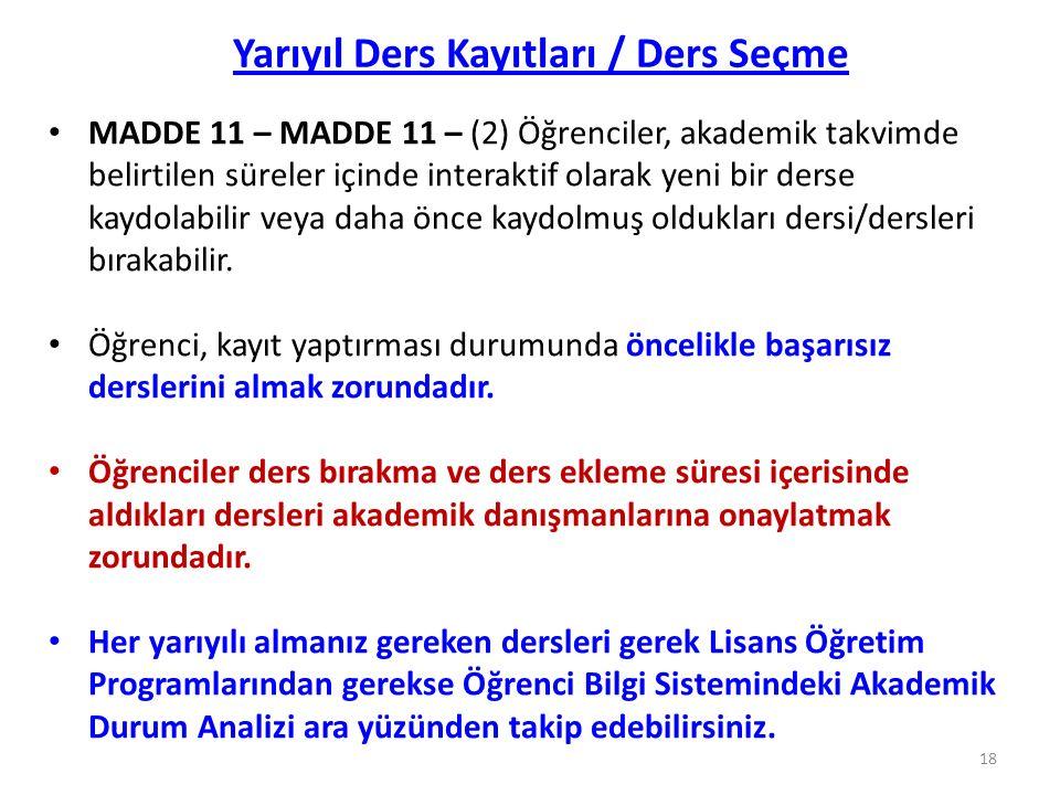 Yarıyıl Ders Kayıtları / Ders Seçme MADDE 11 – MADDE 11 – (2) Öğrenciler, akademik takvimde belirtilen süreler içinde interaktif olarak yeni bir derse