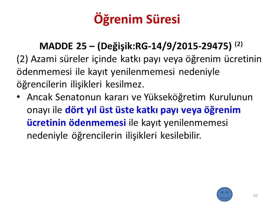 Öğrenim Süresi MADDE 25 – (Değişik:RG-14/9/2015-29475) (2) (2) Azami süreler içinde katkı payı veya öğrenim ücretinin ödenmemesi ile kayıt yenilenmeme