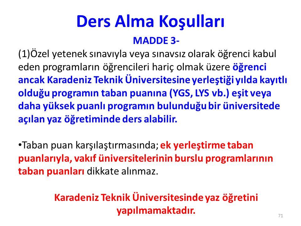 Ders Alma Koşulları MADDE 3- (1)Özel yetenek sınavıyla veya sınavsız olarak öğrenci kabul eden programların öğrencileri hariç olmak üzere öğrenci anca