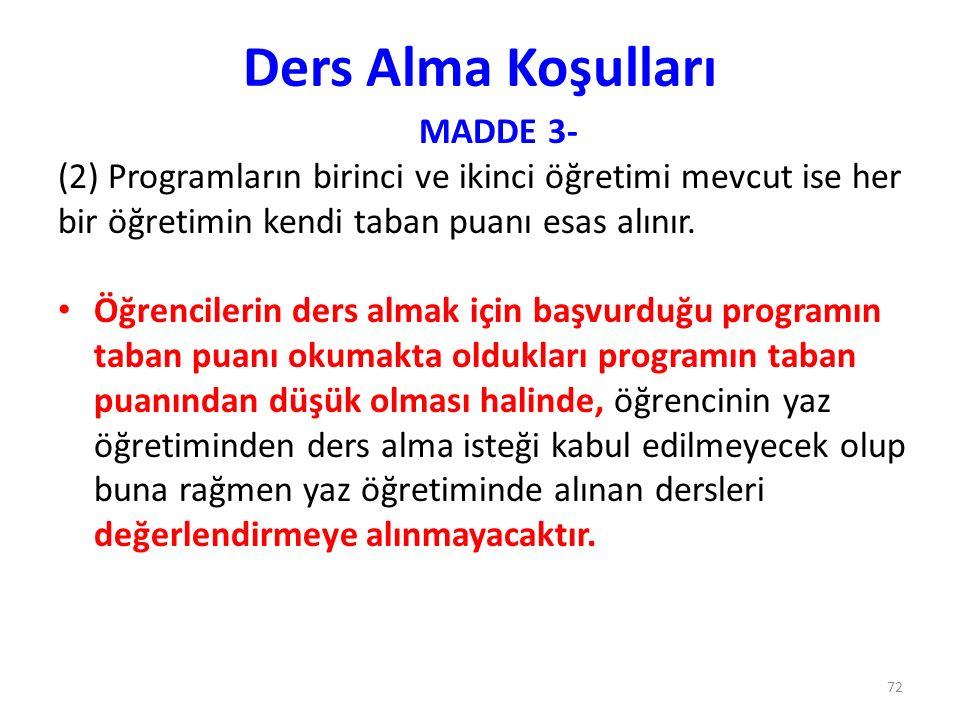 Ders Alma Koşulları MADDE 3- (2) Programların birinci ve ikinci öğretimi mevcut ise her bir öğretimin kendi taban puanı esas alınır. Öğrencilerin ders