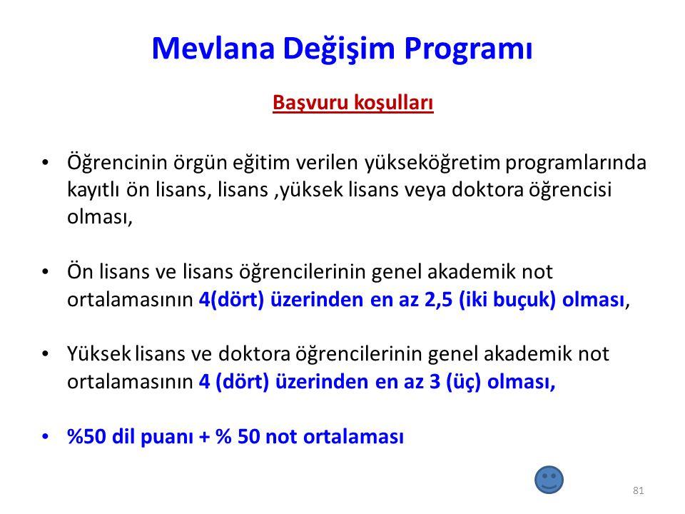Mevlana Değişim Programı Başvuru koşulları Öğrencinin örgün eğitim verilen yükseköğretim programlarında kayıtlı ön lisans, lisans,yüksek lisans veya d