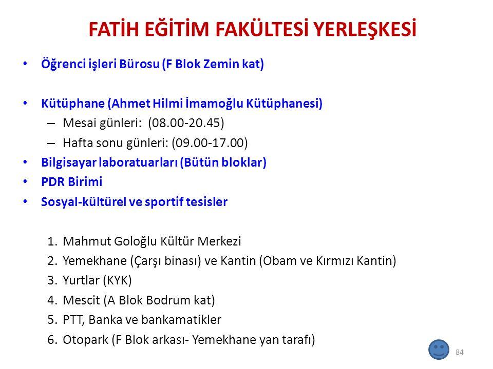 FATİH EĞİTİM FAKÜLTESİ YERLEŞKESİ Öğrenci işleri Bürosu (F Blok Zemin kat) Kütüphane (Ahmet Hilmi İmamoğlu Kütüphanesi) – Mesai günleri: (08.00-20.45)