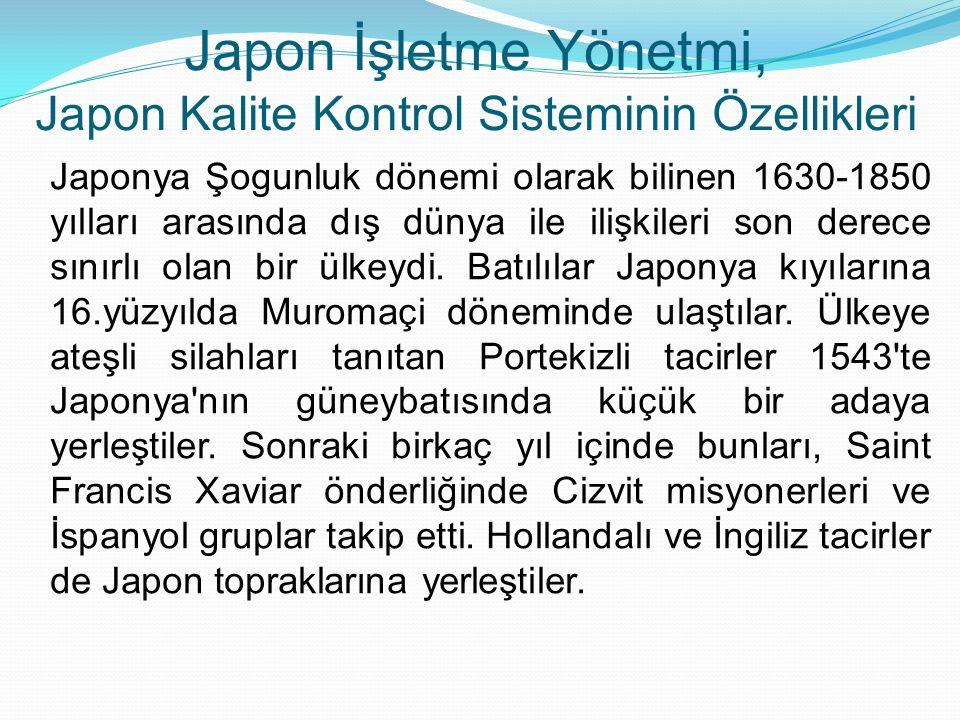 Japon İşletme Yönetmi, Japon Kalite Kontrol Sisteminin Özellikleri Japonya Şogunluk dönemi olarak bilinen 1630-1850 yılları arasında dış dünya ile ili