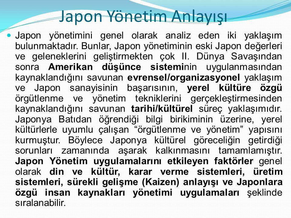 Japon Yönetim Anlayışı Japon yönetimini genel olarak analiz eden iki yaklaşım bulunmaktadır. Bunlar, Japon yönetiminin eski Japon değerleri ve gelenek