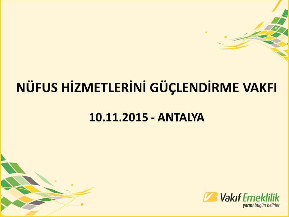 NÜFUS HİZMETLERİNİ GÜÇLENDİRME VAKFI 10.11.2015 - ANTALYA